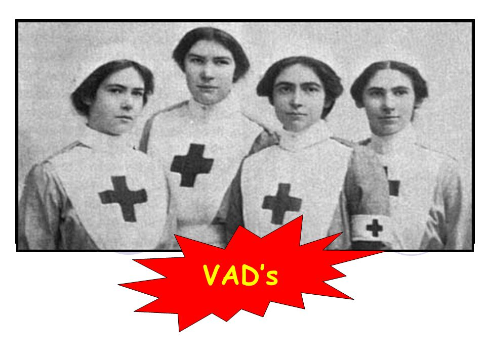 VAD's Key points Women were in great demand for
