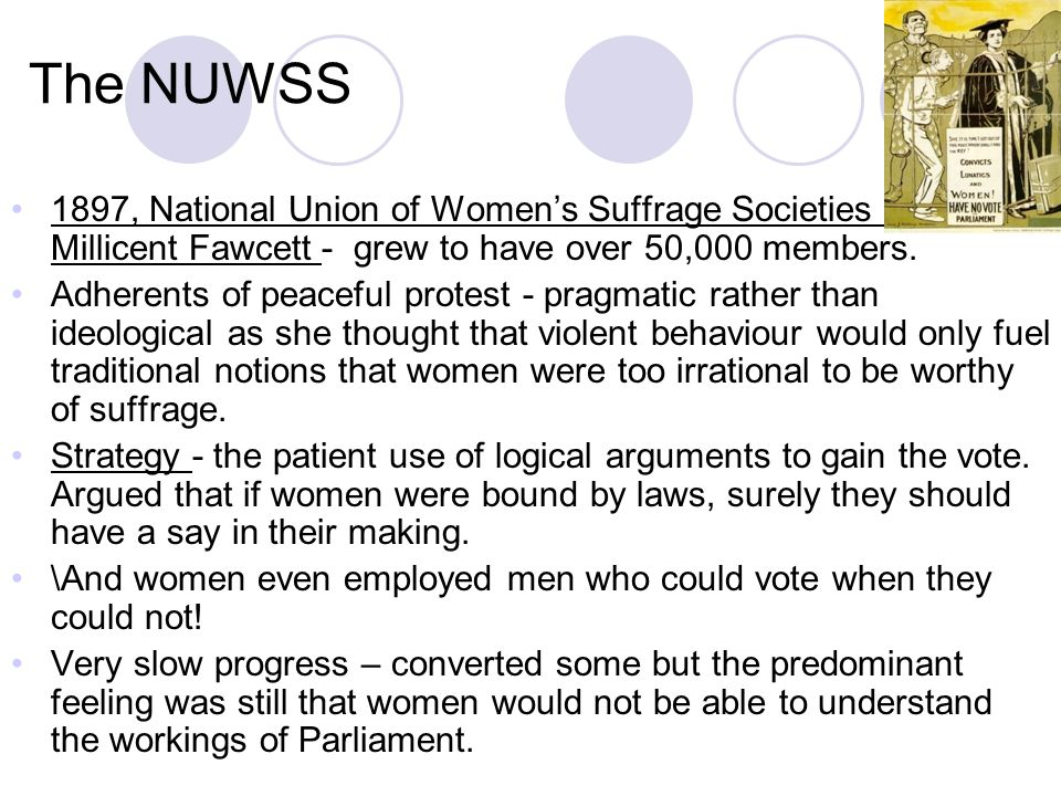 The NUWSS 1897, National Union of Women's Suffrage Societies by by Millicent Fawcett - grew to have over 50,000 members.