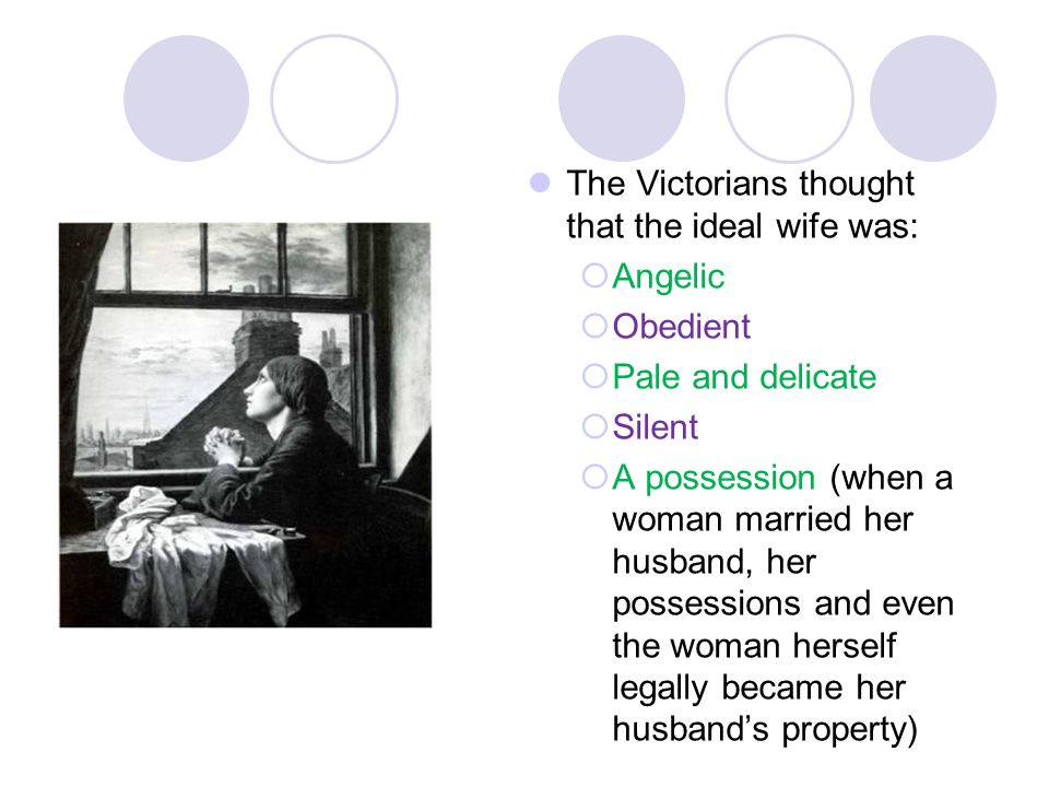 The Victorians thought that the ideal wife was: Angelic Obedient
