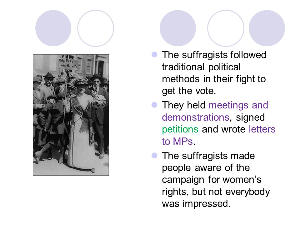 The suffragists followed traditional political methods in their fight to get the vote.