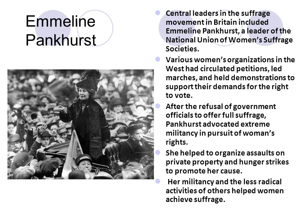 Central leaders in the suffrage movement in Britain included Emmeline Pankhurst, a leader of the National Union of Women's Suffrage Societies.