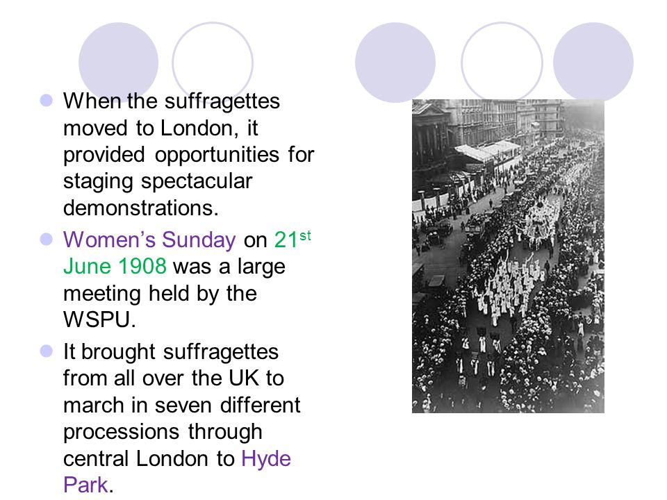 When the suffragettes moved to London, it provided opportunities for staging spectacular demonstrations.