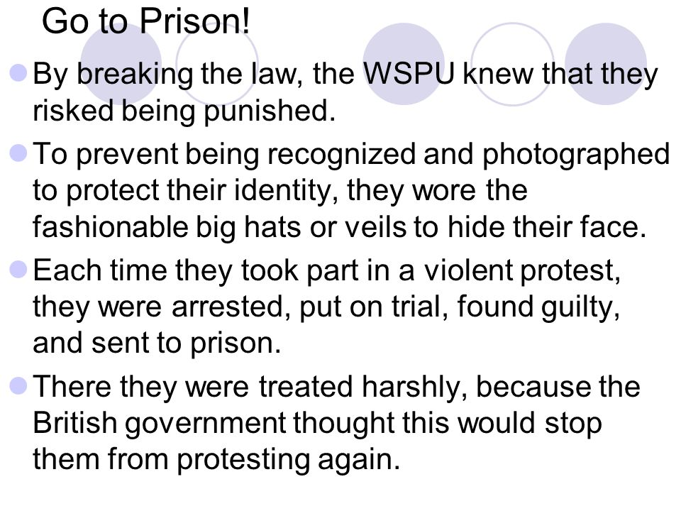 Go to Prison! By breaking the law, the WSPU knew that they risked being punished.