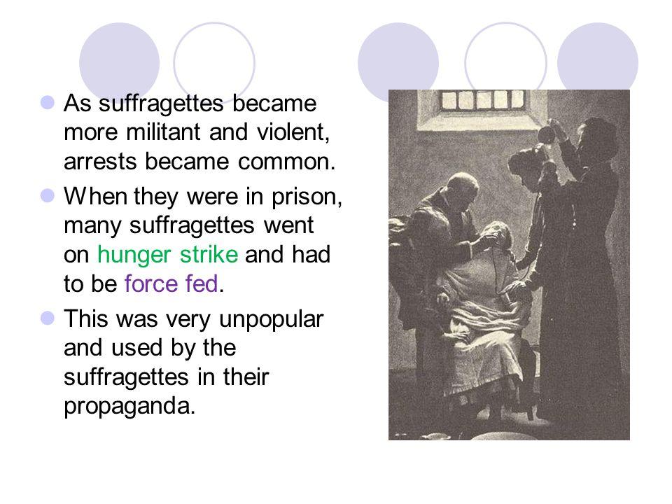 As suffragettes became more militant and violent, arrests became common.