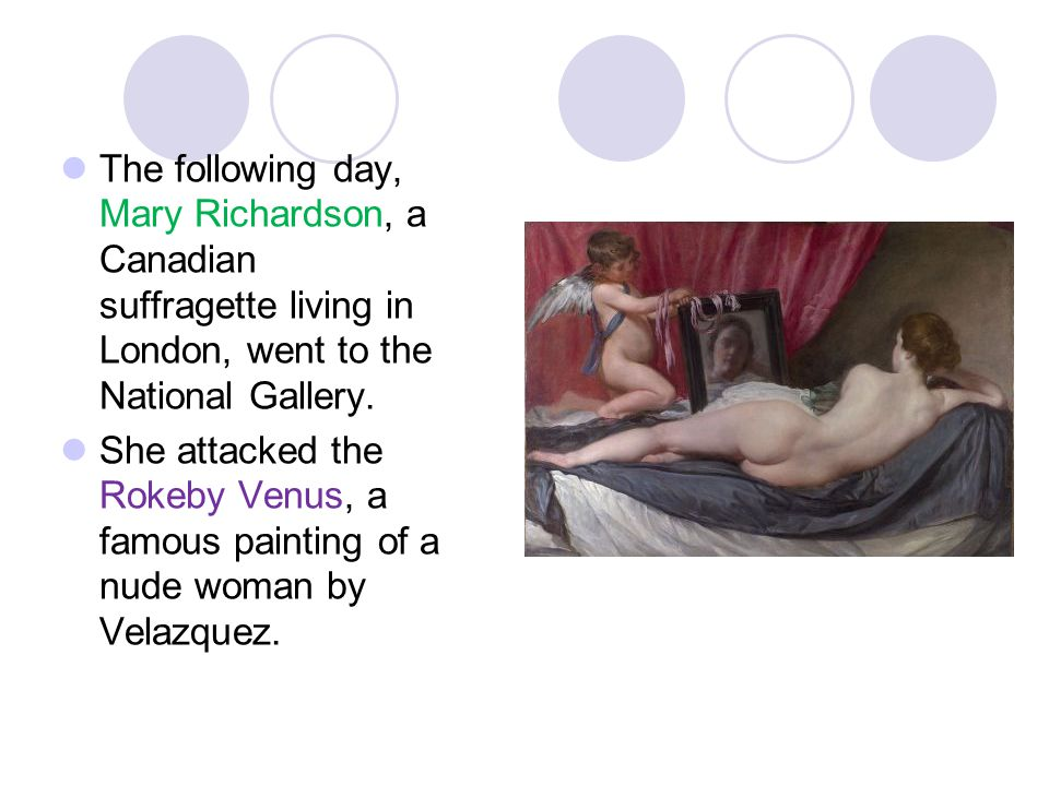 The following day, Mary Richardson, a Canadian suffragette living in London, went to the National Gallery.