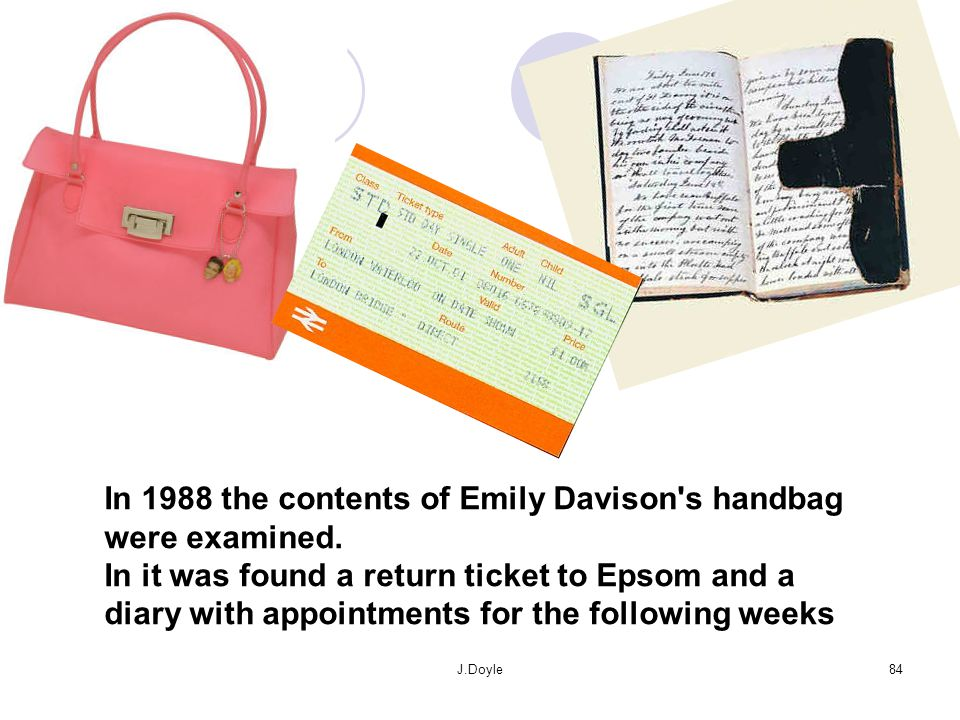 In 1988 the contents of Emily Davison s handbag were examined.