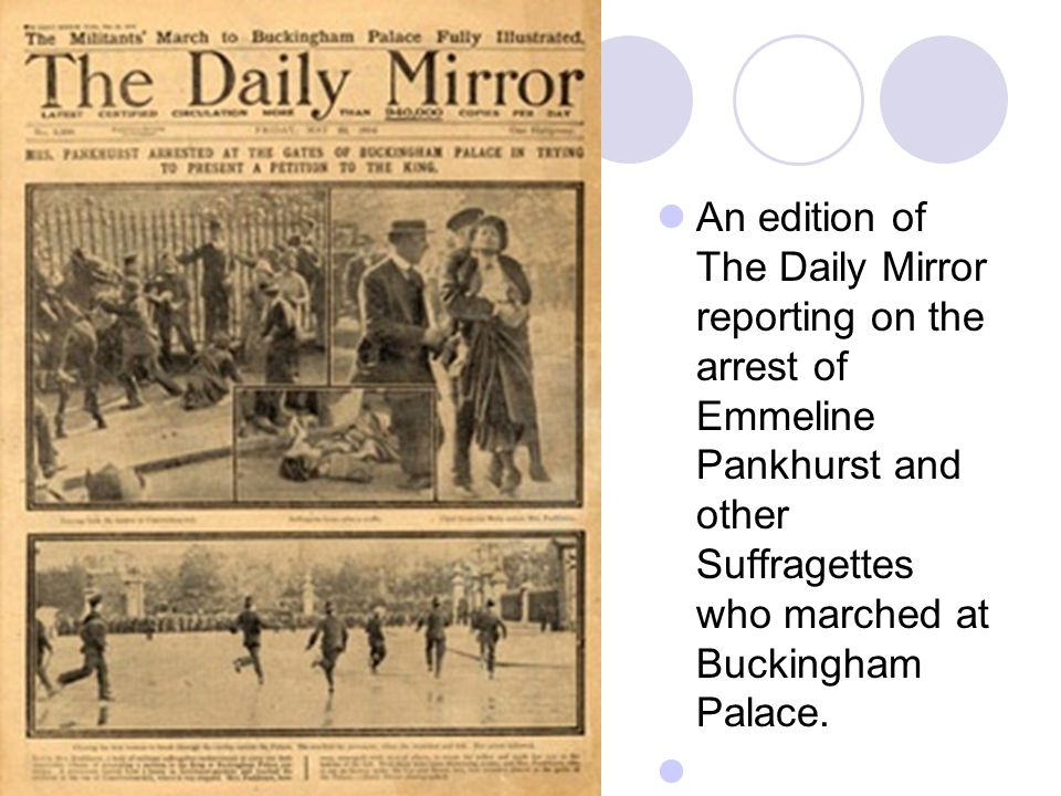 An edition of The Daily Mirror reporting on the arrest of Emmeline Pankhurst and other Suffragettes who marched at Buckingham Palace.