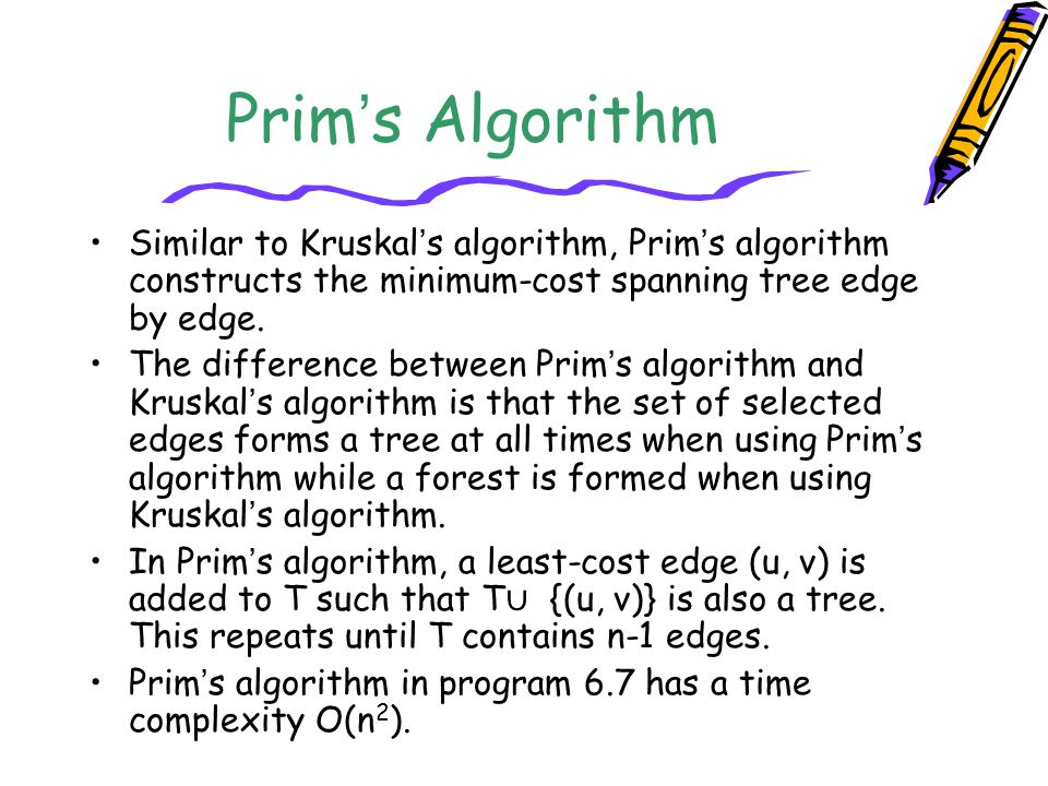 Prim's Algorithm Similar to Kruskal's algorithm, Prim's algorithm constructs the minimum-cost spanning tree edge by edge.