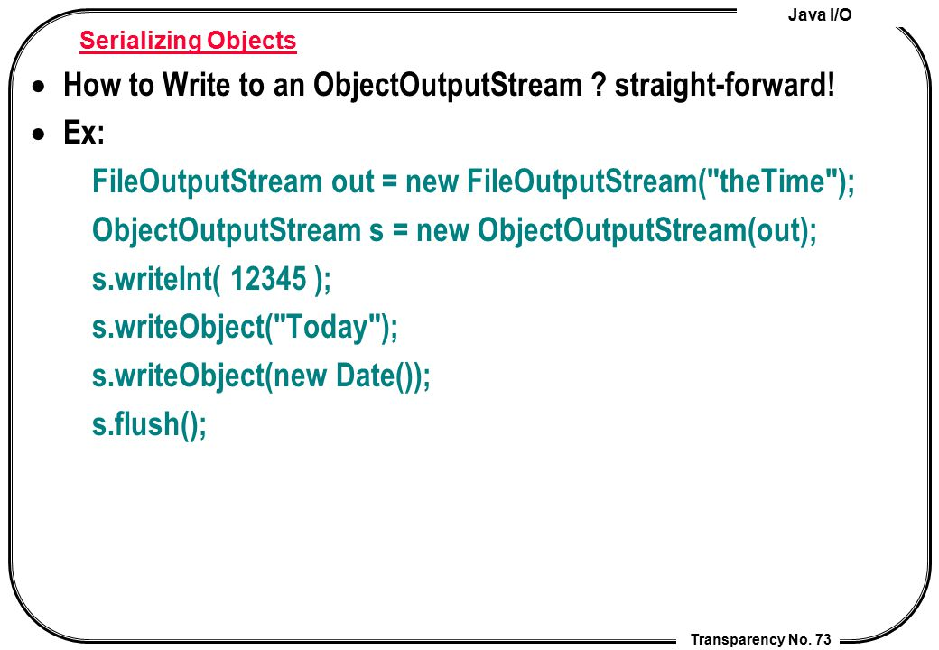 How to Write to an ObjectOutputStream straight-forward! Ex: