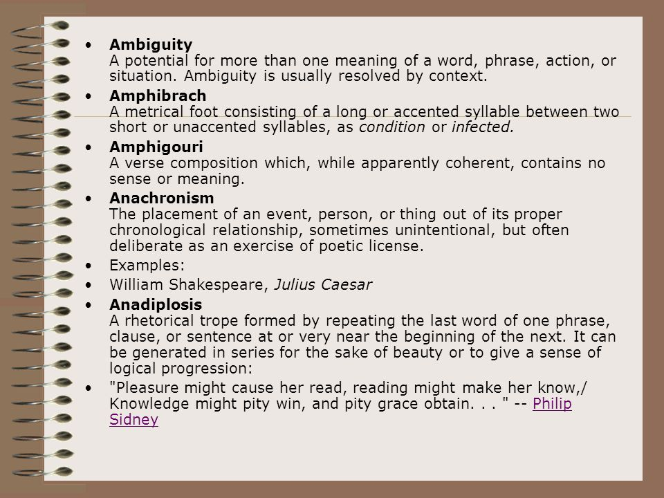 Ambiguity A potential for more than one meaning of a word, phrase, action, or situation. Ambiguity is usually resolved by context.