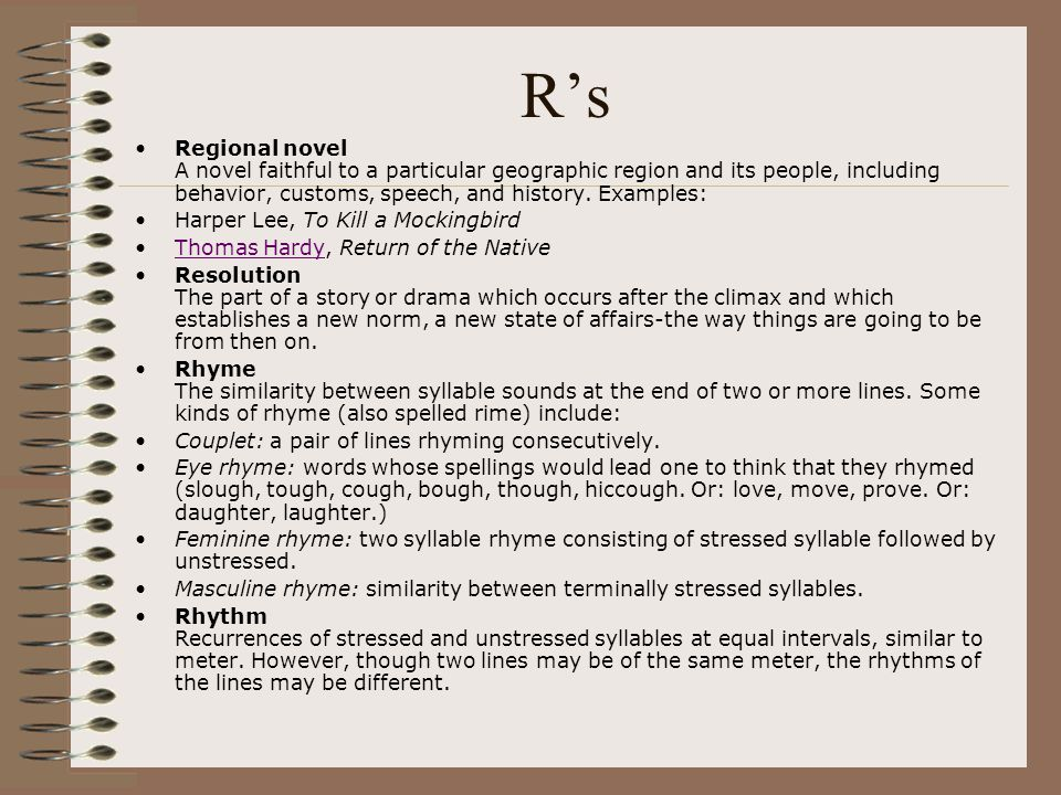 R's Regional novel A novel faithful to a particular geographic region and its people, including behavior, customs, speech, and history. Examples: