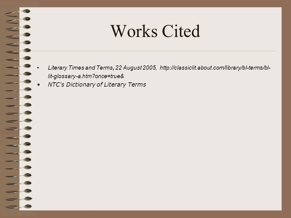 Works Cited Literary Times and Terms, 22 August 2005, http://classiclit.about.com/library/bl-terms/bl-lit-glossary-a.htm once=true&