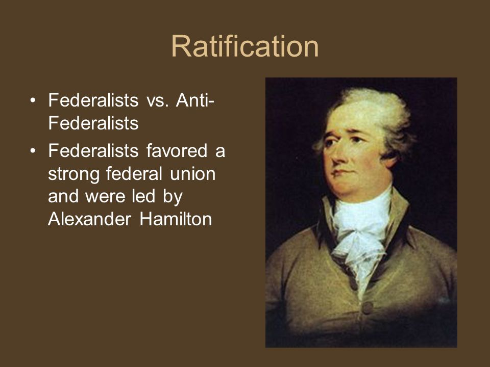 Ratification Federalists vs. Anti-Federalists