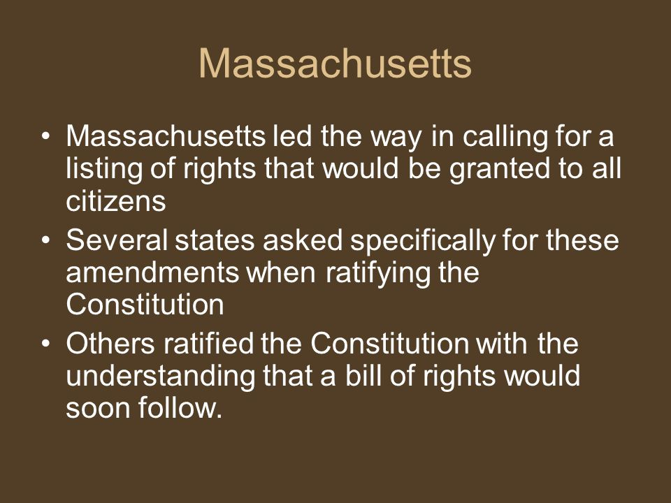 Massachusetts Massachusetts led the way in calling for a listing of rights that would be granted to all citizens.