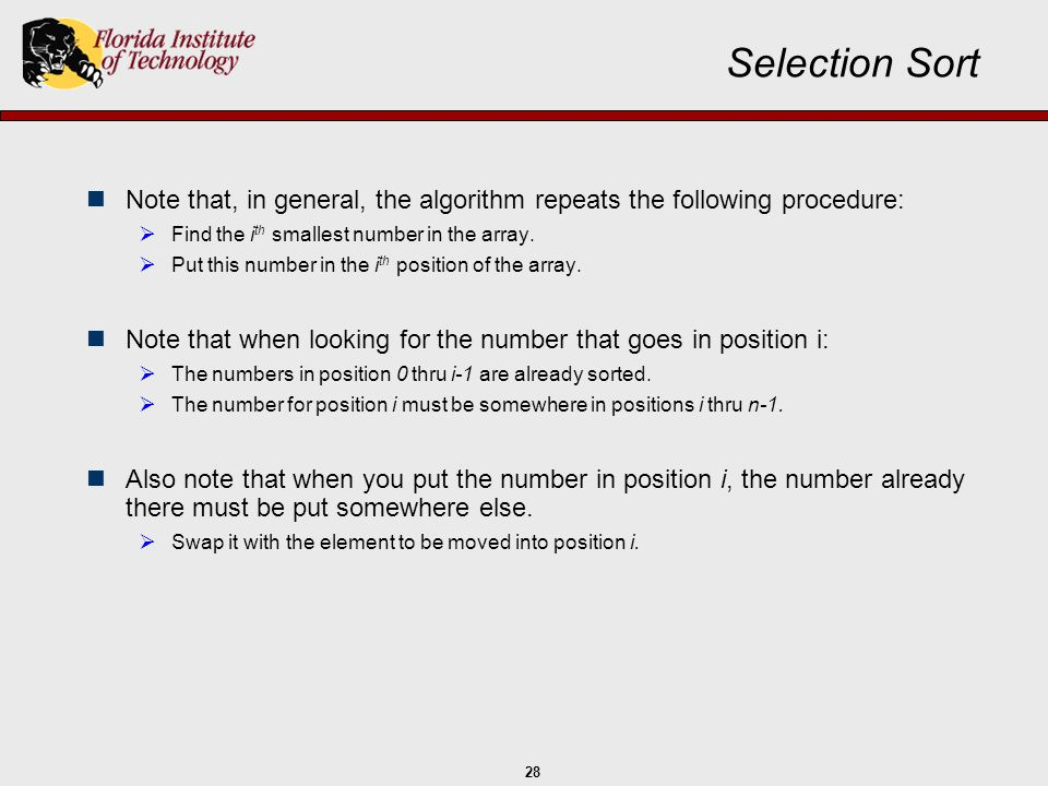 Selection Sort Note that, in general, the algorithm repeats the following procedure: Find the ith smallest number in the array.