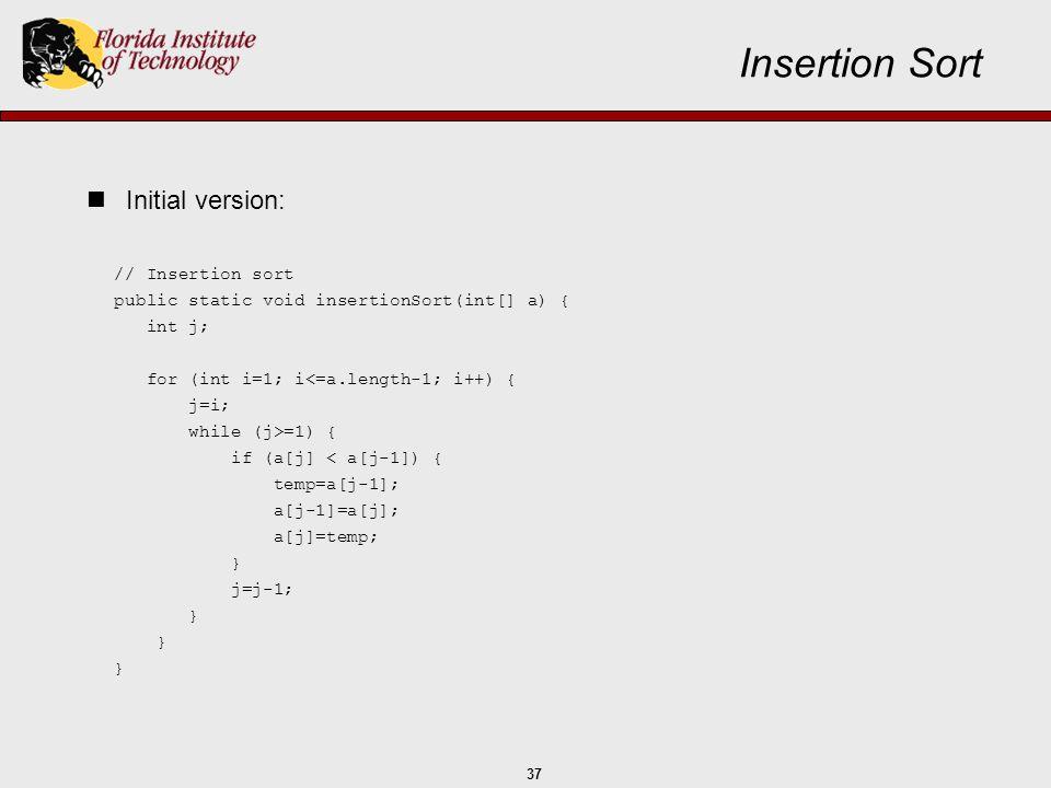 Insertion Sort Initial version: // Insertion sort