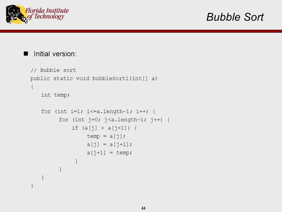 Bubble Sort Initial version: // Bubble sort