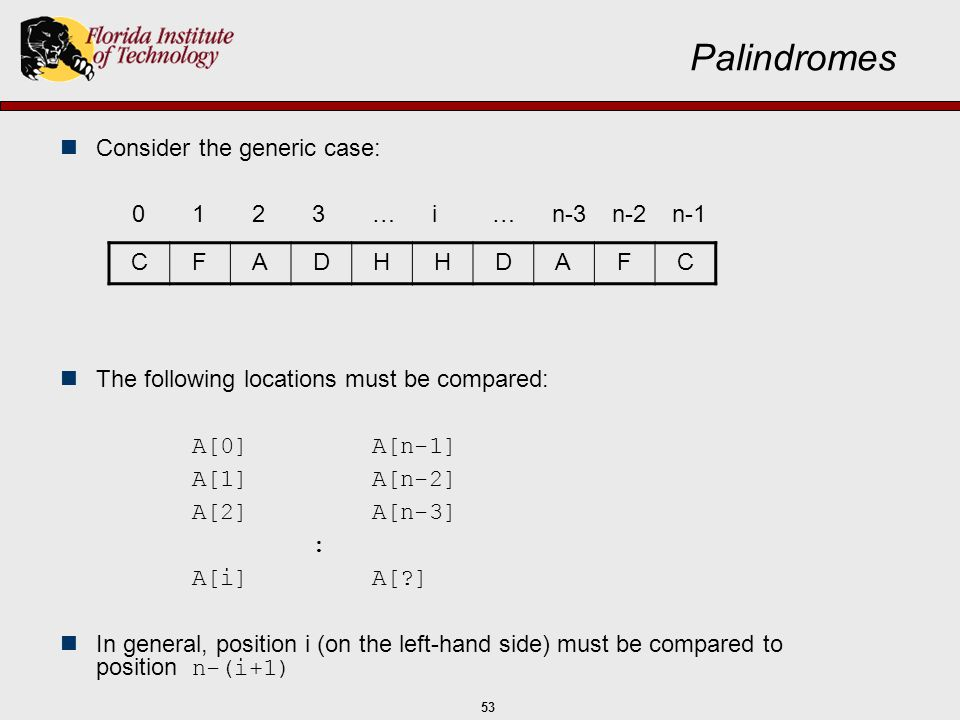 Palindromes Consider the generic case: 0 1 2 3 … i … n-3 n-2 n-1