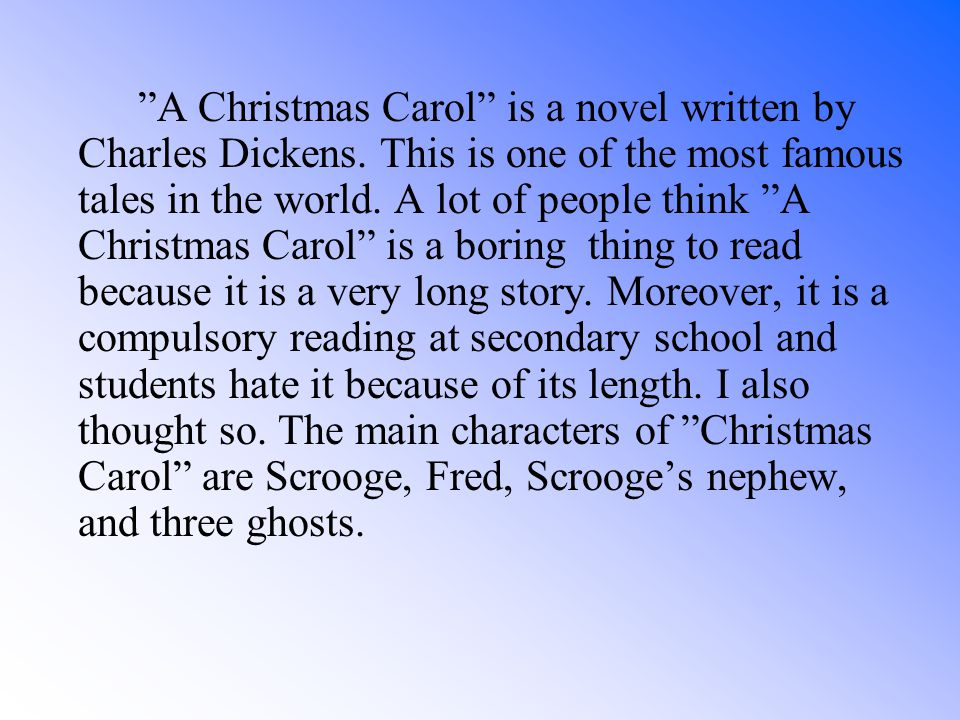 A Christmas Carol is a novel written by Charles Dickens