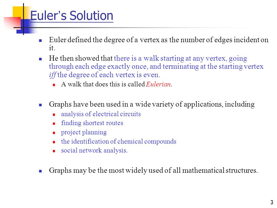 Euler's Solution Euler defined the degree of a vertex as the number of edges incident on it.