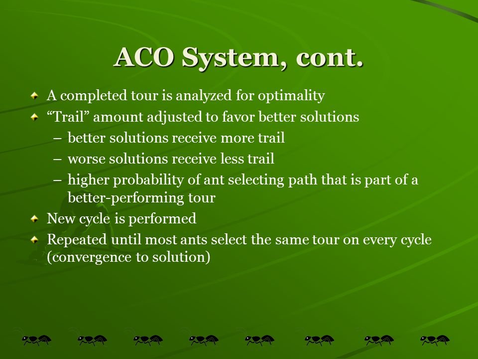 ACO System, cont. A completed tour is analyzed for optimality