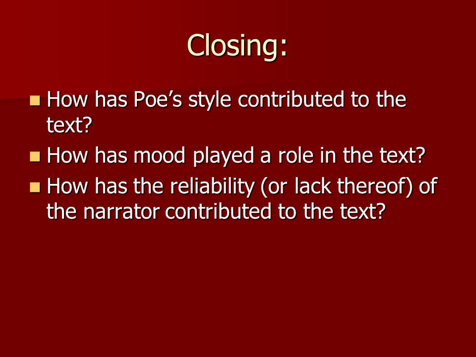Closing: How has Poe's style contributed to the text