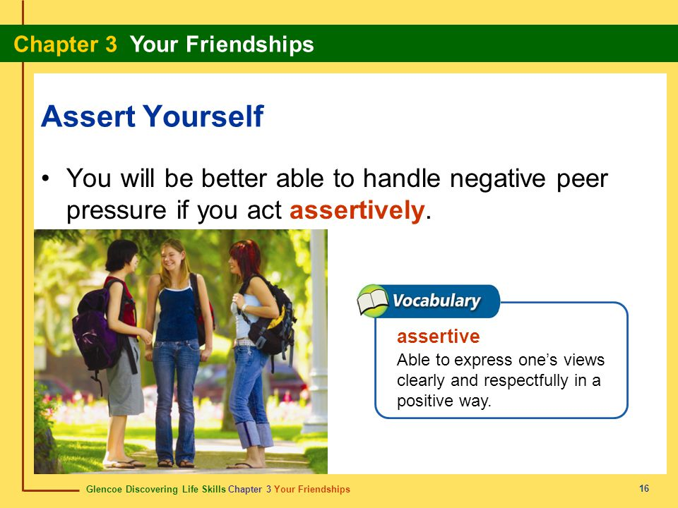 Assert Yourself You will be better able to handle negative peer pressure if you act assertively. assertive.