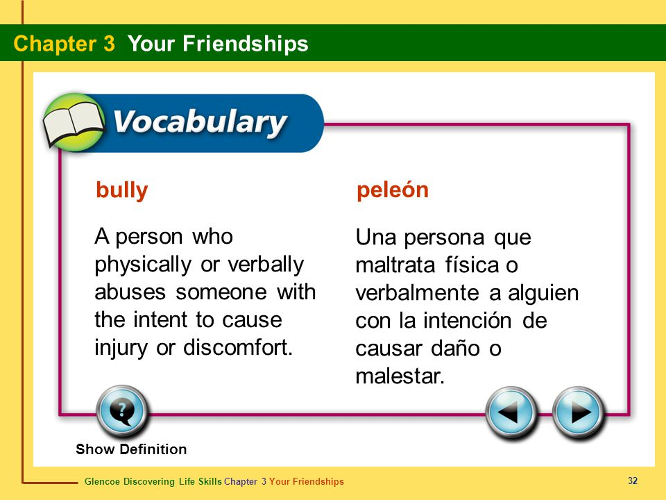 bully peleón. A person who physically or verbally abuses someone with the intent to cause injury or discomfort.