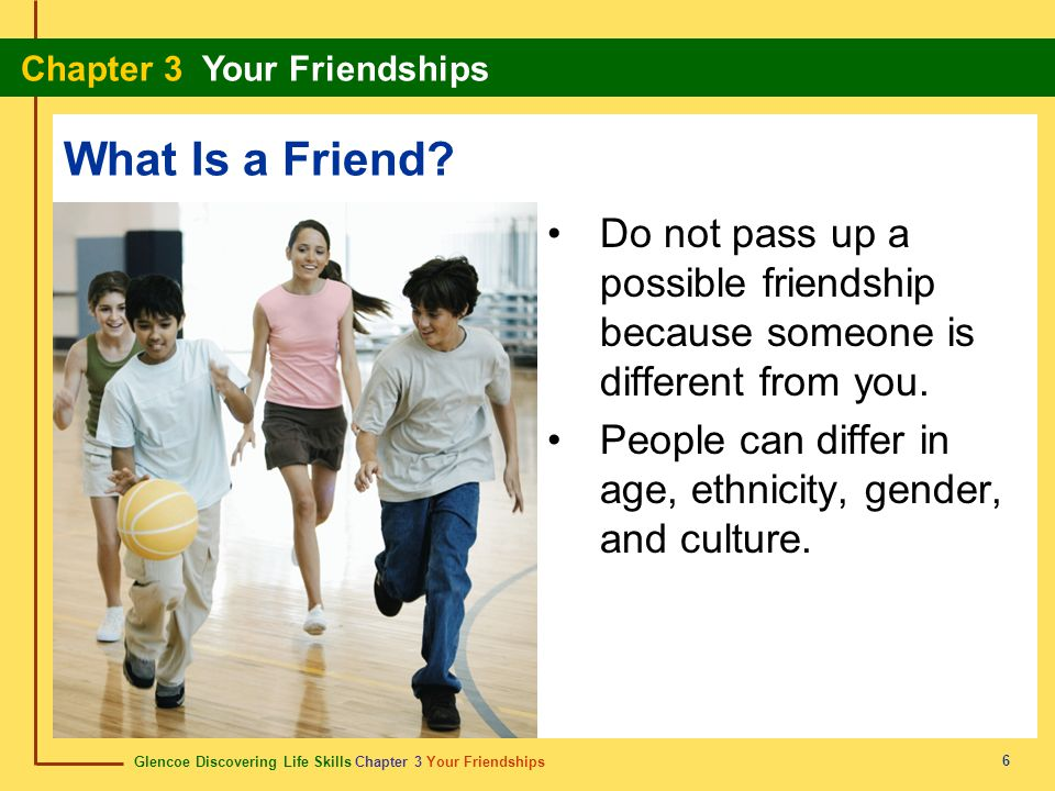 What Is a Friend Do not pass up a possible friendship because someone is different from you.