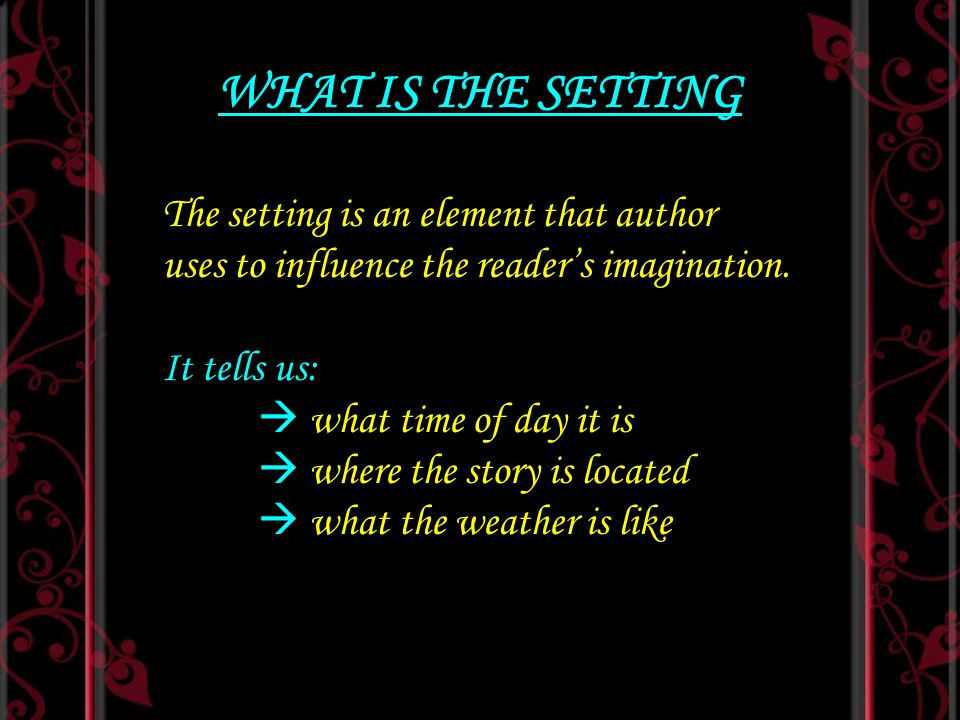 WHAT IS THE SETTING The setting is an element that author