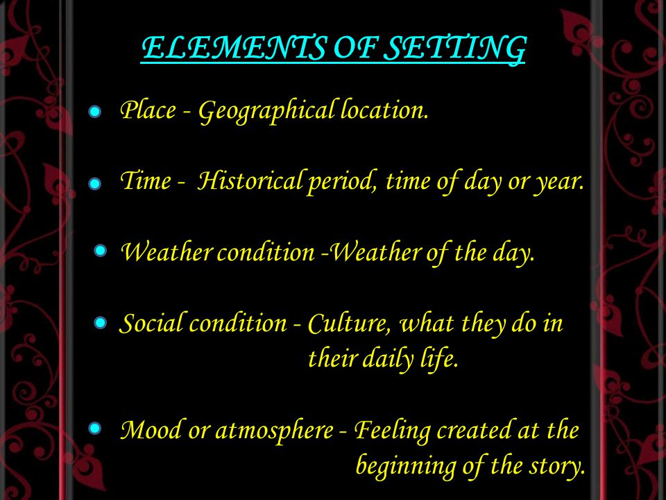 ELEMENTS OF SETTING Place - Geographical location.