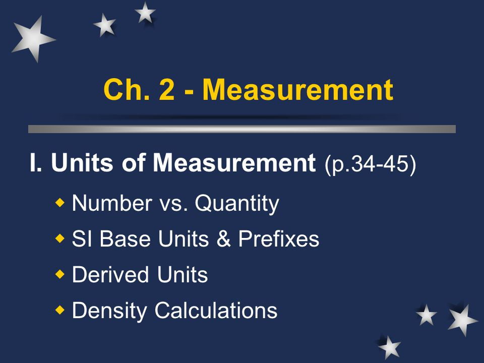 Ch. 2 - Measurement I. Units of Measurement (p.34-45)