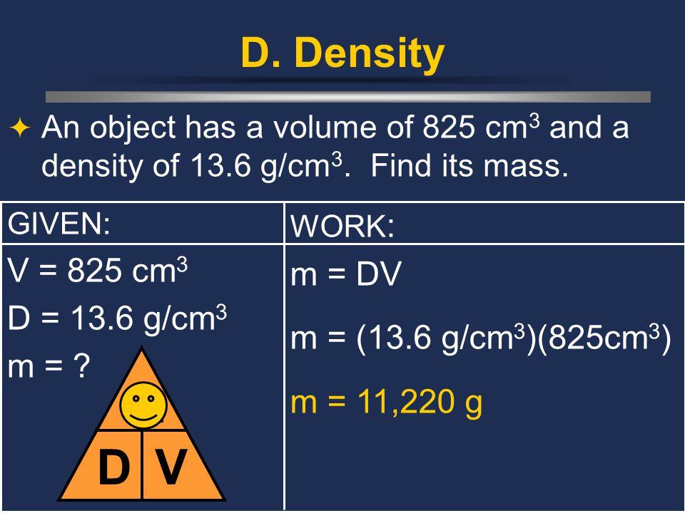 D m V D. Density V = 825 cm3 m = DV D = 13.6 g/cm3