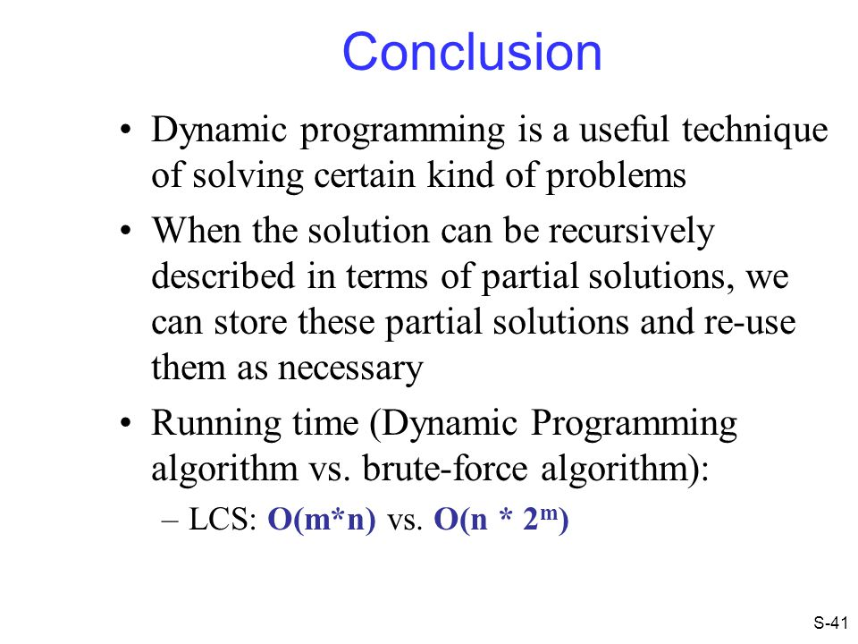 Conclusion Dynamic programming is a useful technique of solving certain kind of problems.