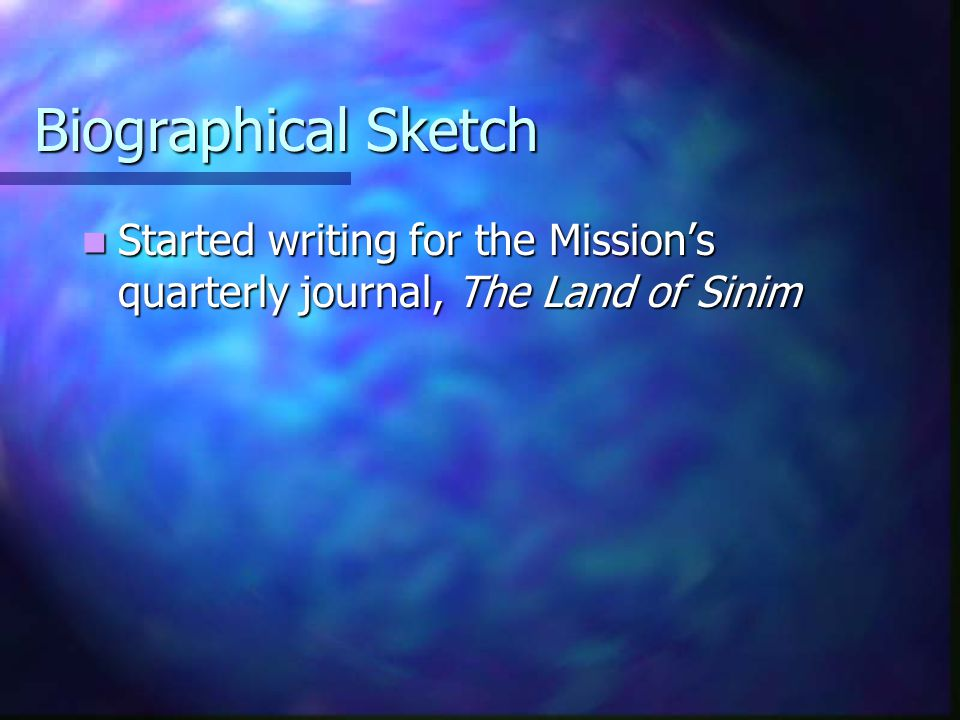 Biographical Sketch Started writing for the Mission's quarterly journal, The Land of Sinim