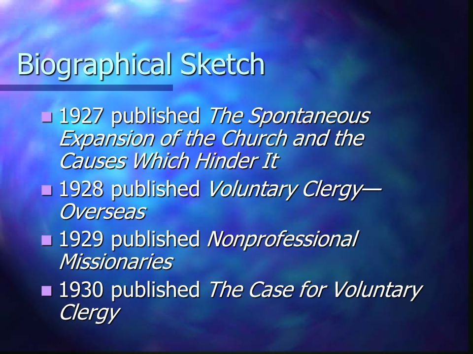 Biographical Sketch 1927 published The Spontaneous Expansion of the Church and the Causes Which Hinder It.