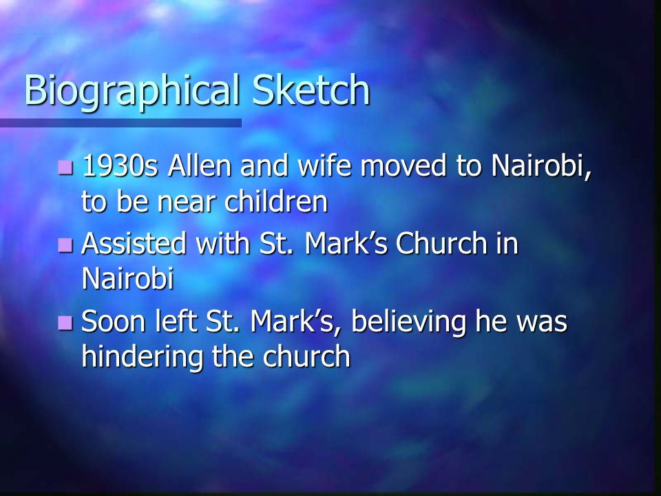 Biographical Sketch 1930s Allen and wife moved to Nairobi, to be near children. Assisted with St. Mark's Church in Nairobi.