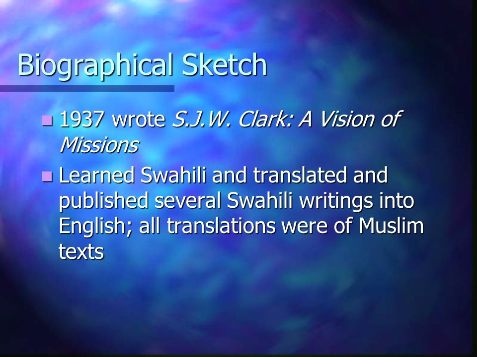Biographical Sketch 1937 wrote S.J.W. Clark: A Vision of Missions