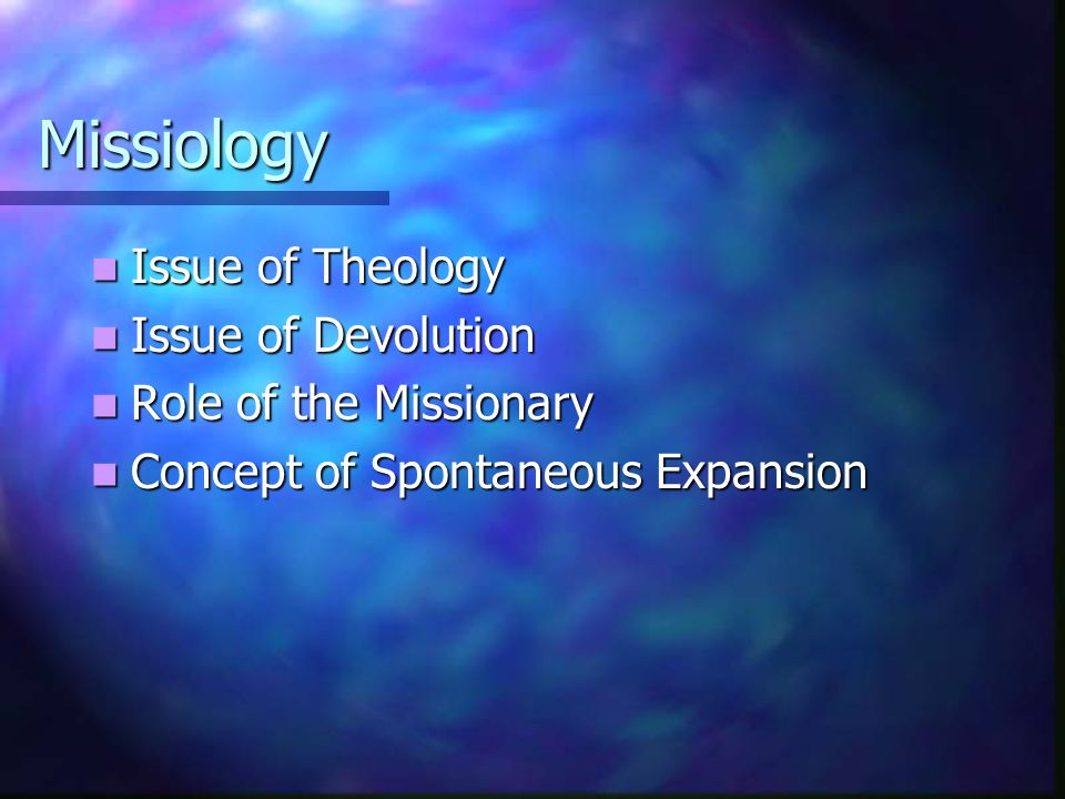 Missiology Issue of Theology Issue of Devolution