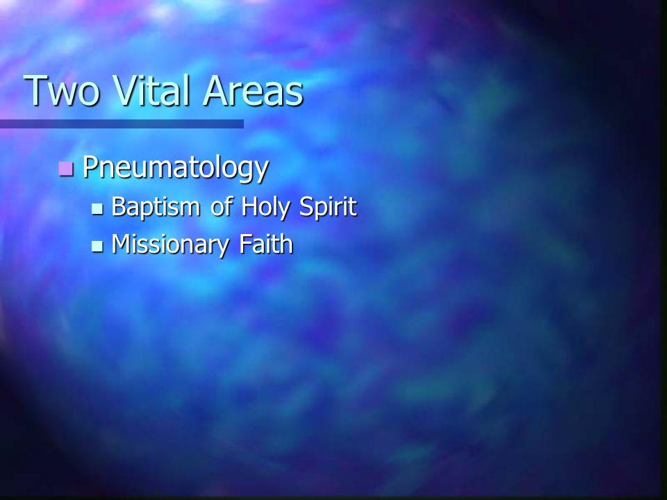 Two Vital Areas Pneumatology Baptism of Holy Spirit Missionary Faith