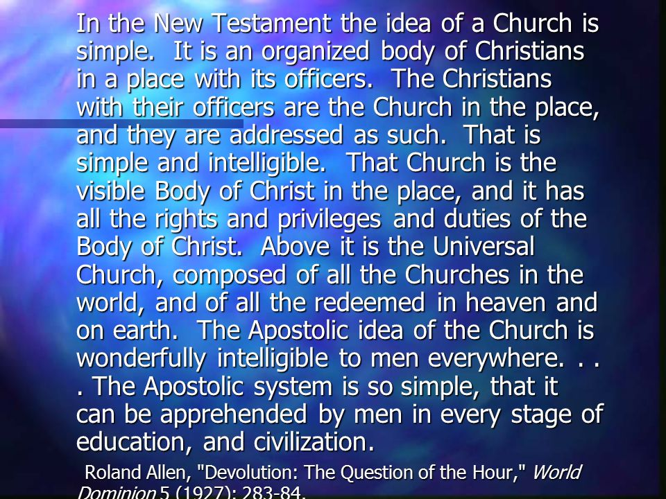 In the New Testament the idea of a Church is simple