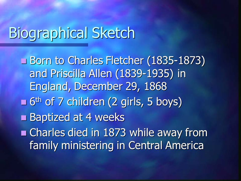 Biographical Sketch Born to Charles Fletcher (1835-1873) and Priscilla Allen (1839-1935) in England, December 29, 1868.