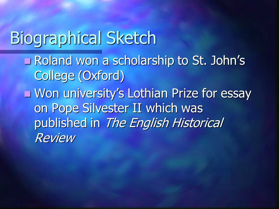 Biographical Sketch Roland won a scholarship to St. John's College (Oxford)