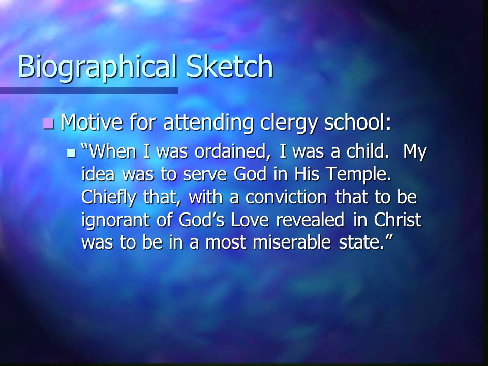 Biographical Sketch Motive for attending clergy school: