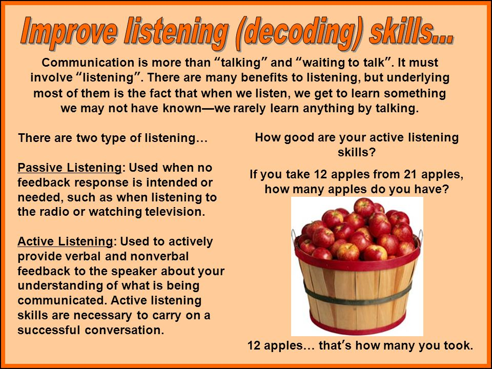 Improve listening (decoding) skills...
