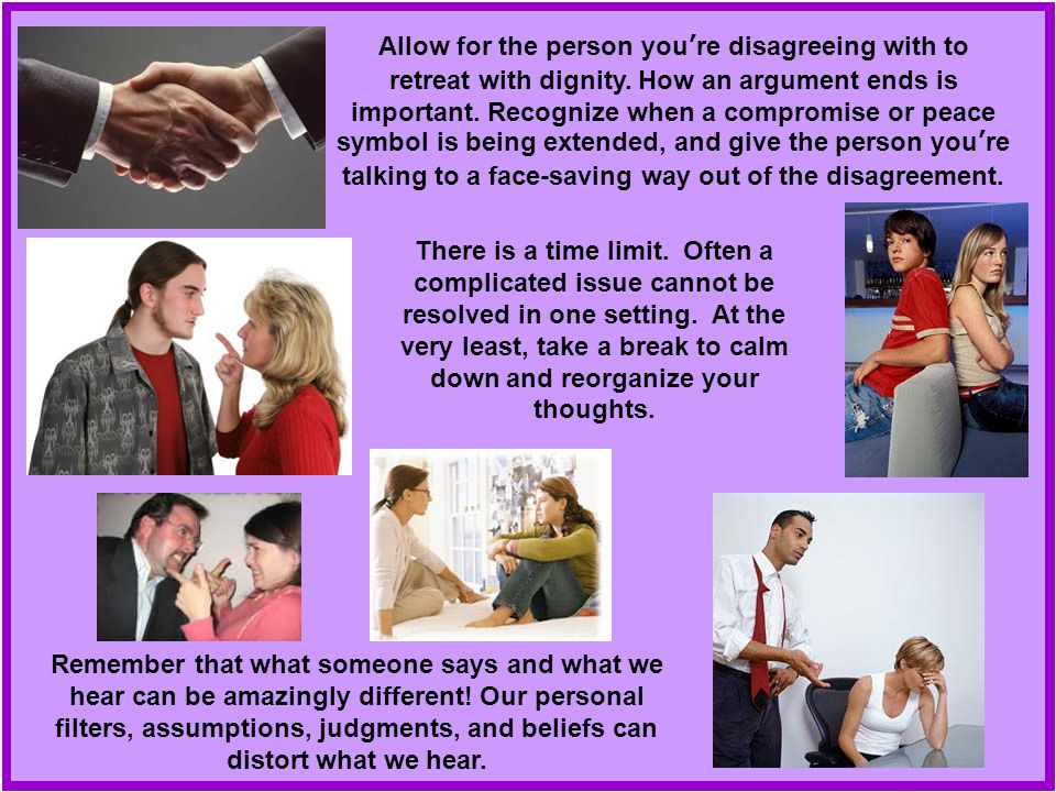 Allow for the person you're disagreeing with to retreat with dignity