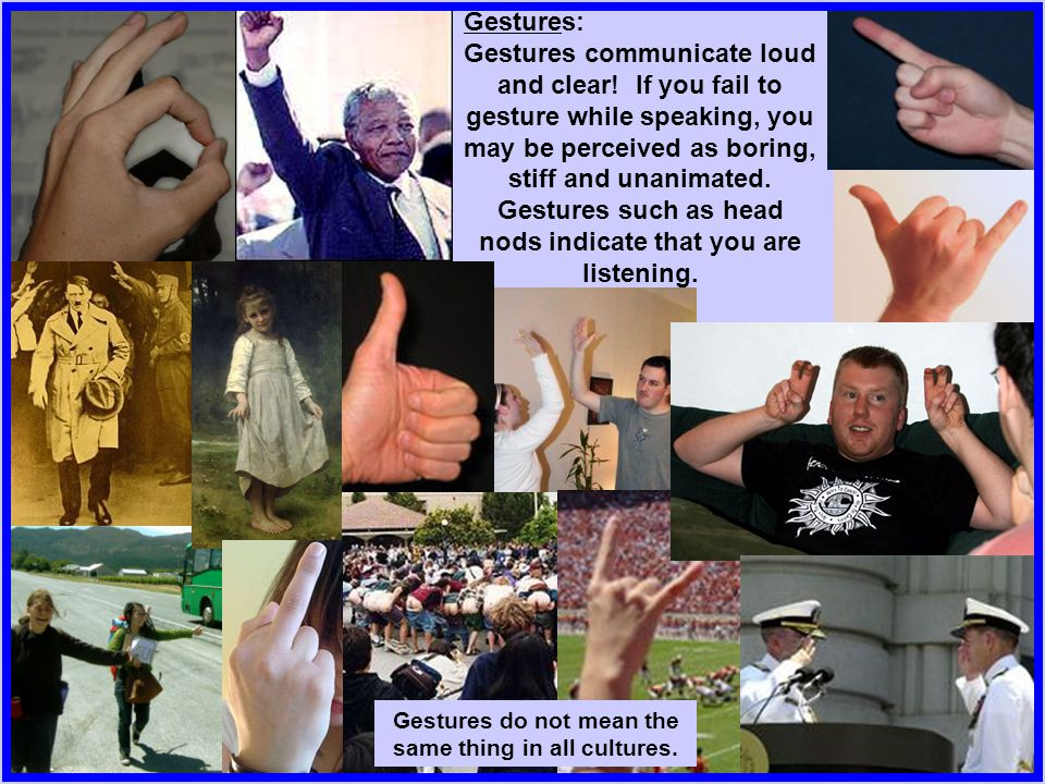Gestures do not mean the same thing in all cultures.