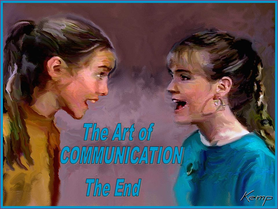 The Art of COMMUNICATION The End