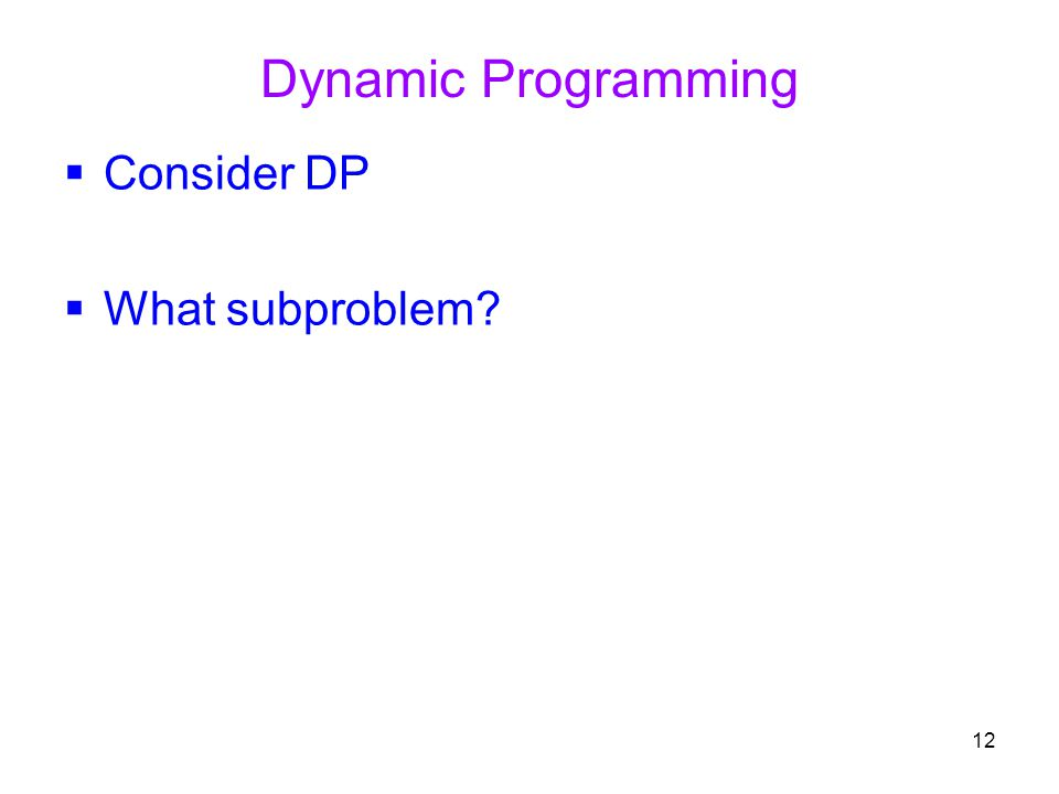 Dynamic Programming Consider DP What subproblem