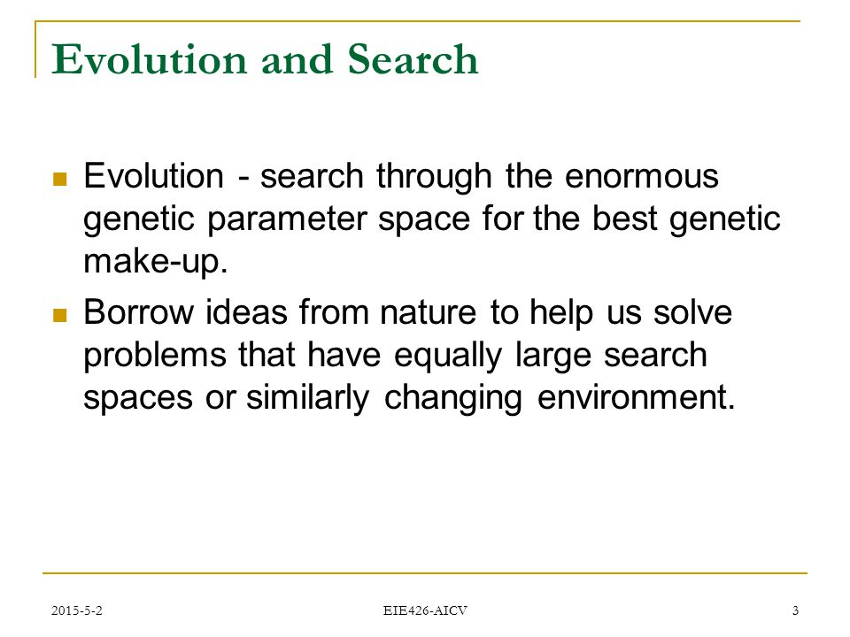 Evolution and Search Evolution - search through the enormous genetic parameter space for the best genetic make-up.